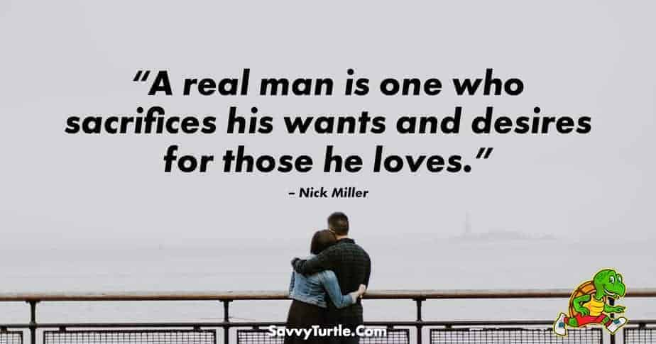 A real man is one who sacrifices his wants