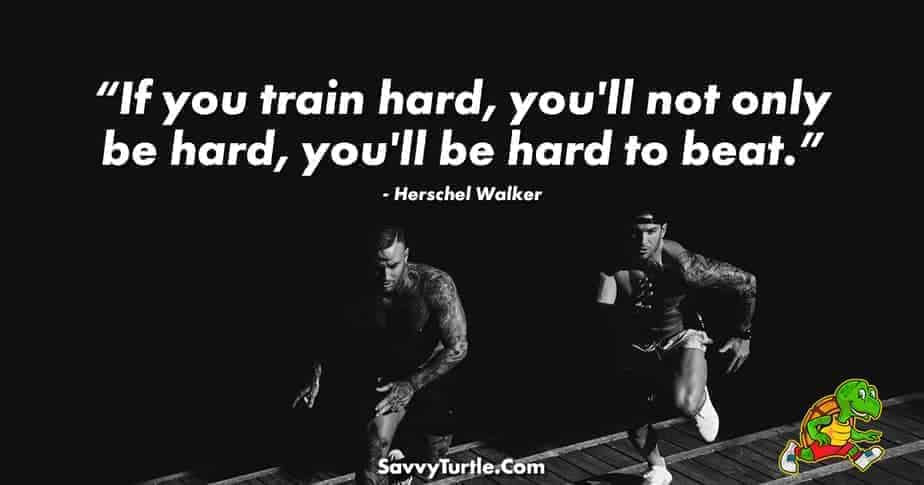 If you train hard youll not only be hard