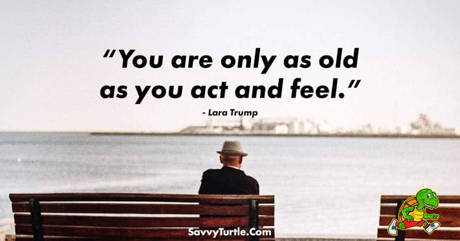 You are only as old as you act and feel