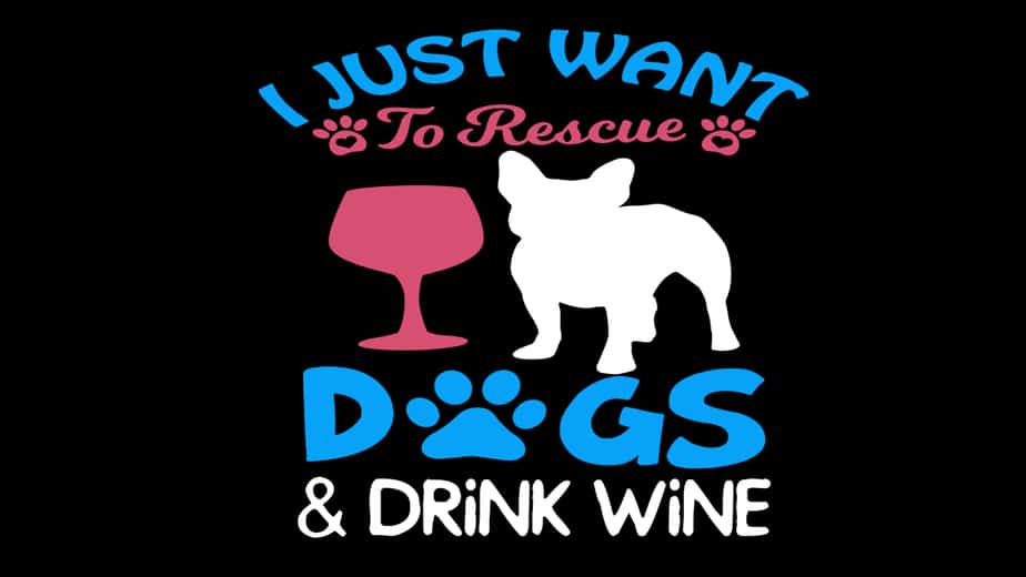I just Want to Rescue Dogs and Drink Wine