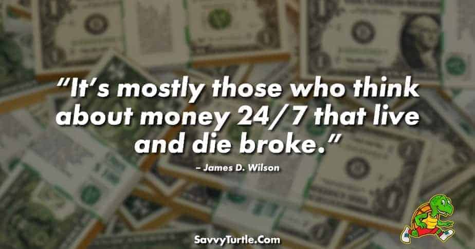 Its mostly those who think about money 24 7 that
