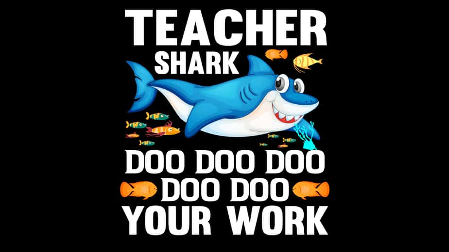 Teacher Shark Doo Doo Doo Doo Doo Your Work