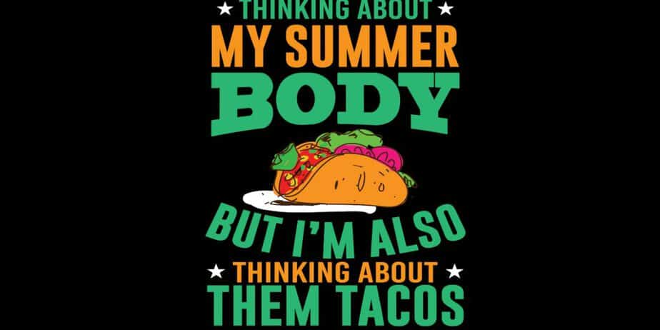 Thinking About My Summer Body But Im Also Thinking About Them Tacos