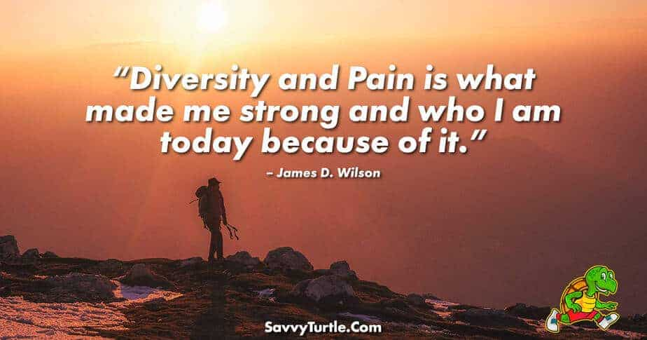 Diversity and Pain is what made me strong and who I am