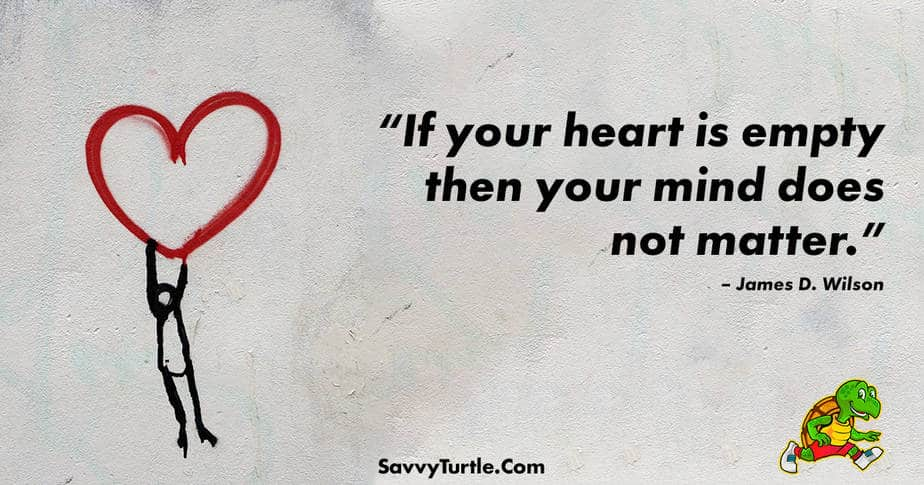 If your heart is empty then your mind does not matter