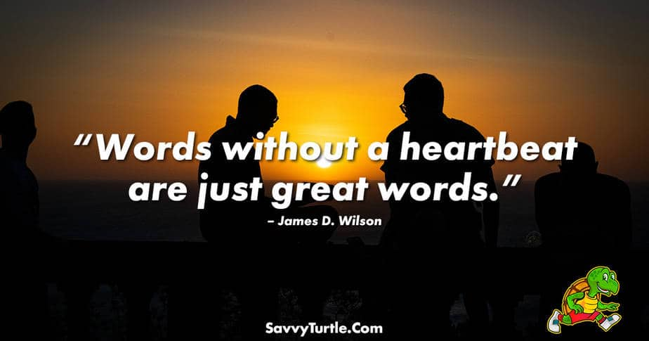 Words without a heartbeat are just great words