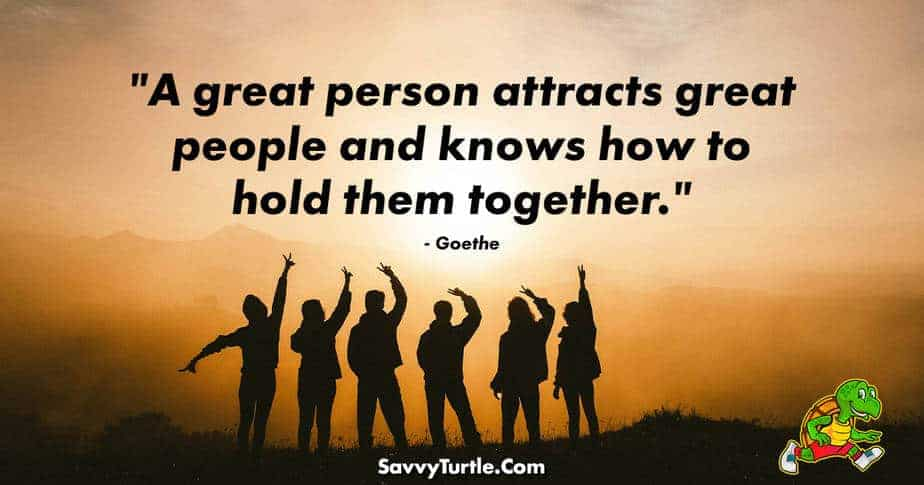 A great person attracts great people