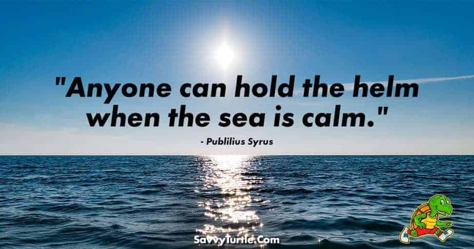 Anyone can hold the helm when the sea is calm