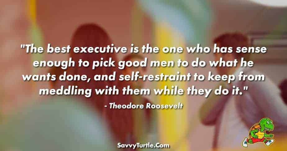 The best executive is the one who has sense enough to