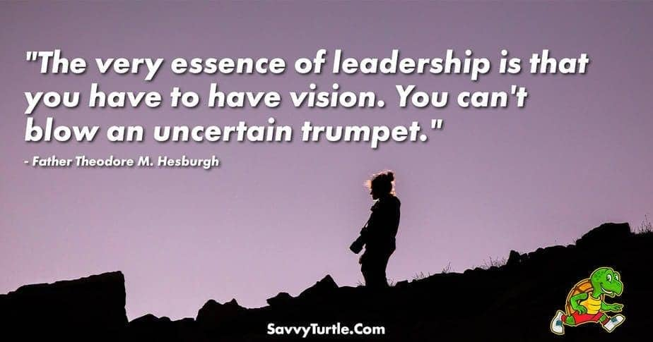 The very essence of leadership is that you have to