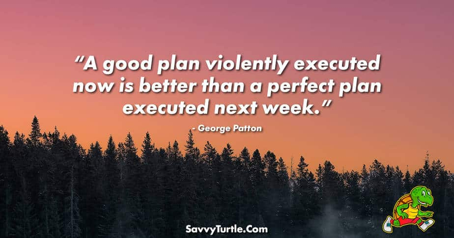 A good plan violently executed now is better