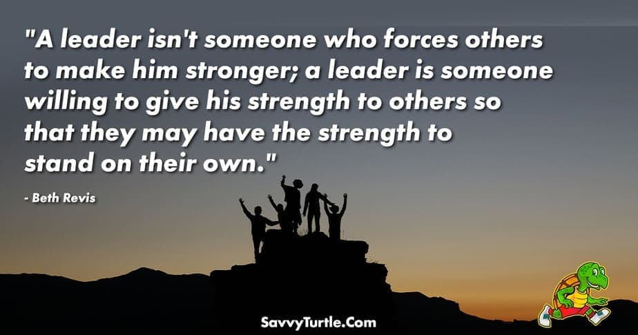 A leader isnt someone who forces others to make