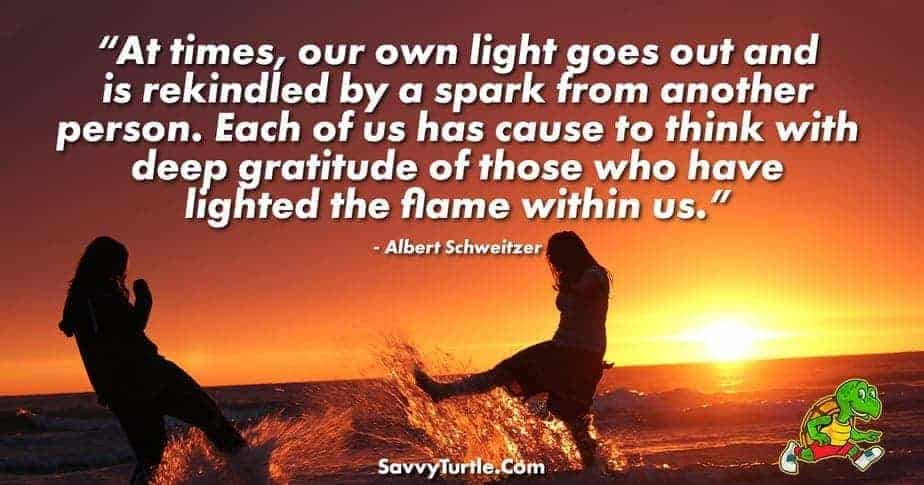 At times our own light goes out and is rekindled