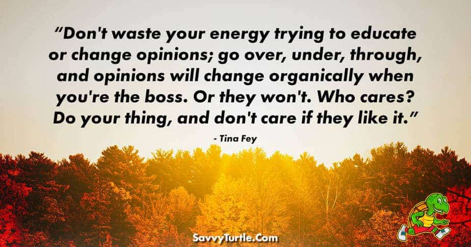 Dont waste your energy trying to educate or change opinions