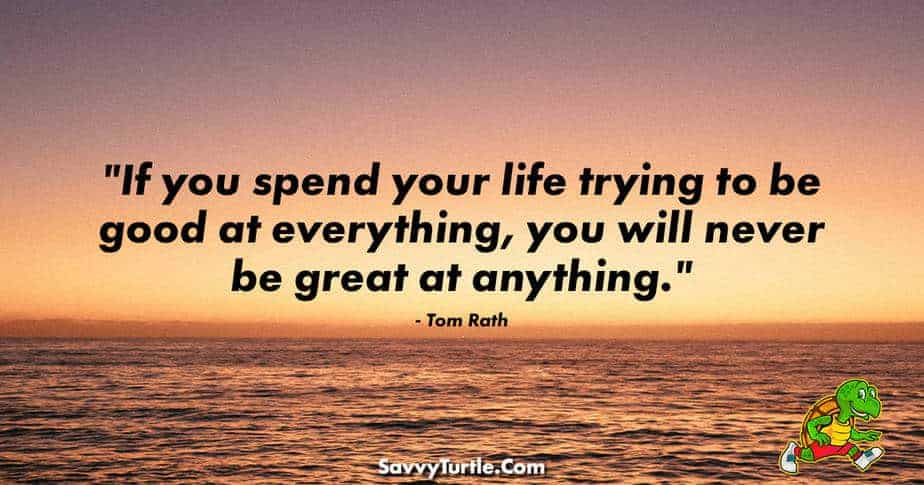 If you spend your life trying to be good at everything