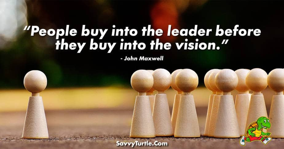 People buy into the leader before they buy into the vision