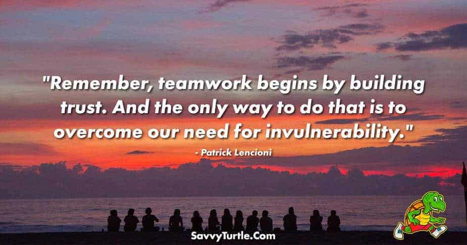 Remember teamwork begins by building trust
