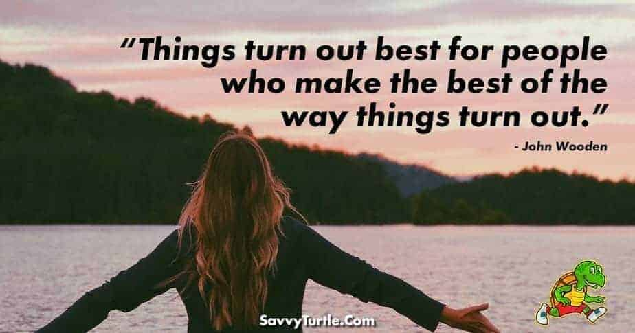 Things turn out best for people who make the best