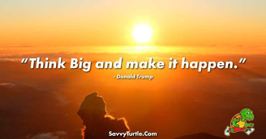 Think big and make it happen