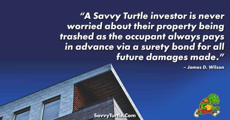 A Savvy Turtle investor is never worried about their property