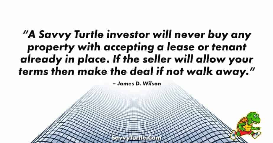 A Savvy Turtle investor will never buy any property with