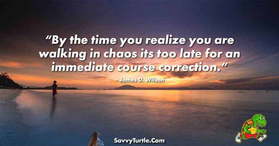 By the time you realize you are walking in chaos
