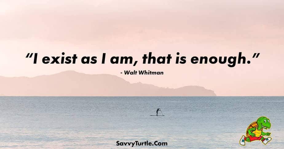 I exist as I am that is enough