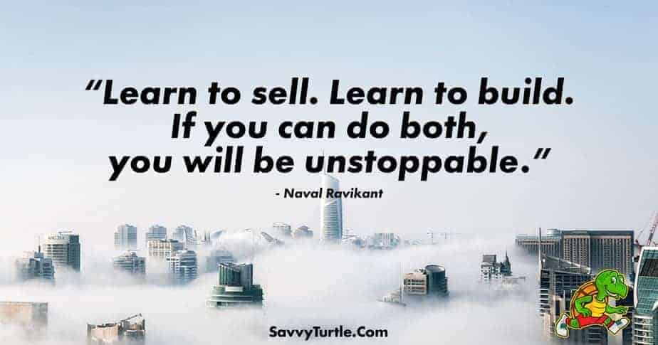 Learn to sell Learn to build If you can do both you will