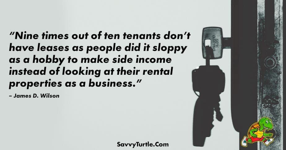 Nine times out of ten tenants dont have leases