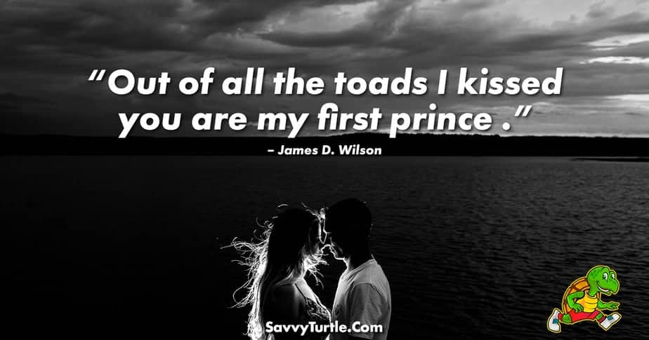 Out of all the toads I kissed you are my first prince