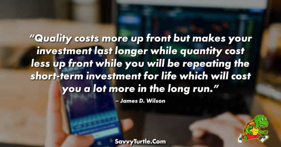Quality costs more up front but makes your investment last longer