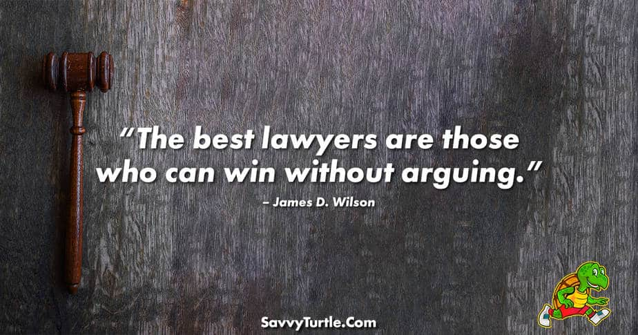 The best lawyers are those who can win without arguing