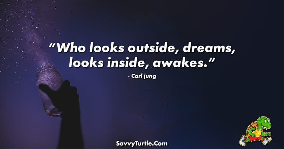 Who looks outside dreams looks inside awakes