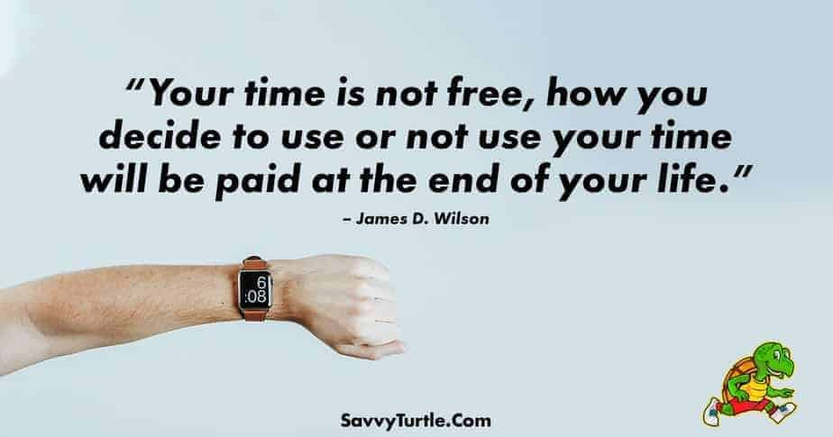 Your time is not free how you decide to use or not use your time