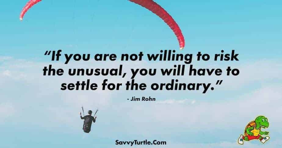 If you are not willing to risk the unusual you will have to settle
