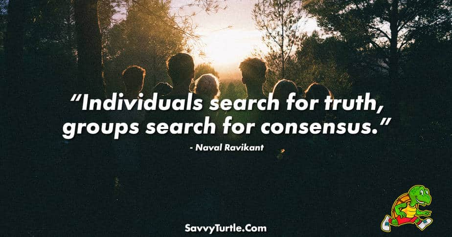 Individuals search for truth groups search for consensus