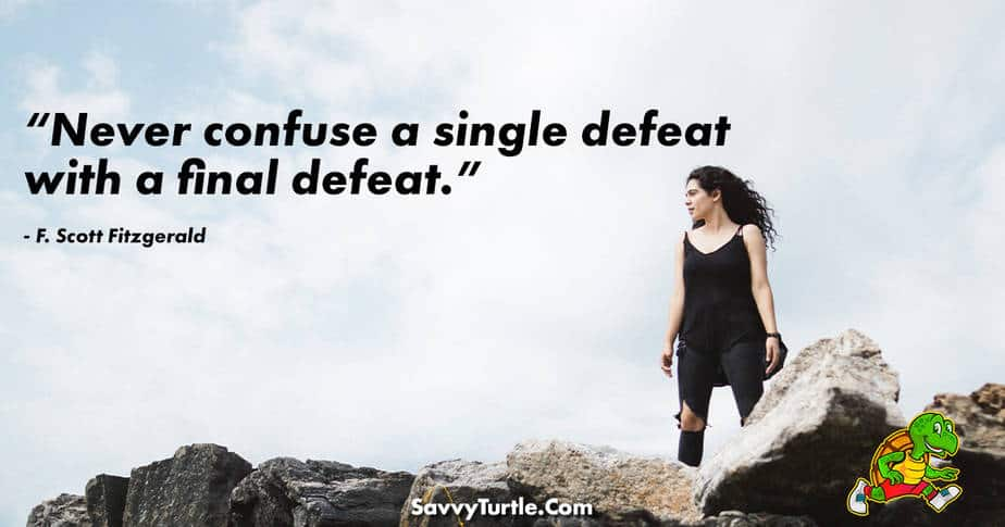 Never confuse a single defeat with a final defeat