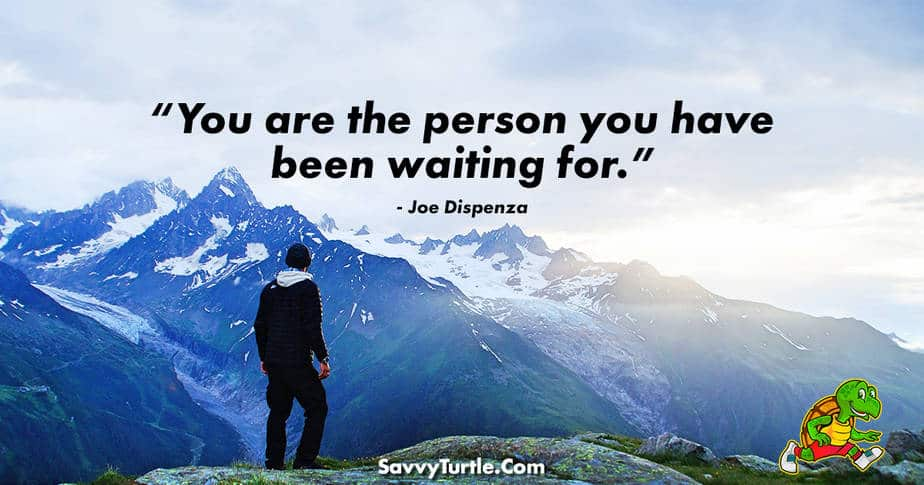 You are the person you have been waiting for