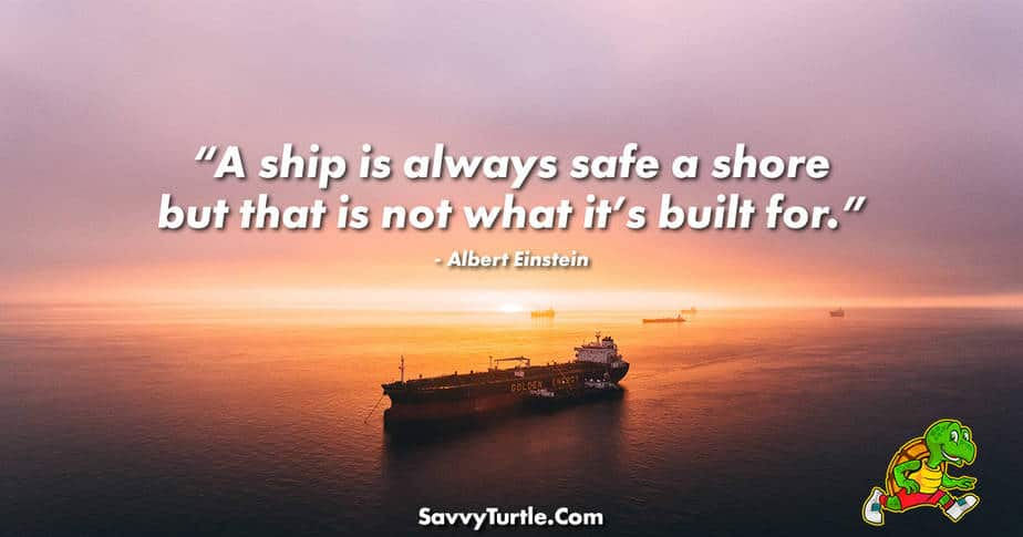 A ship is always safe a shore but that is not what