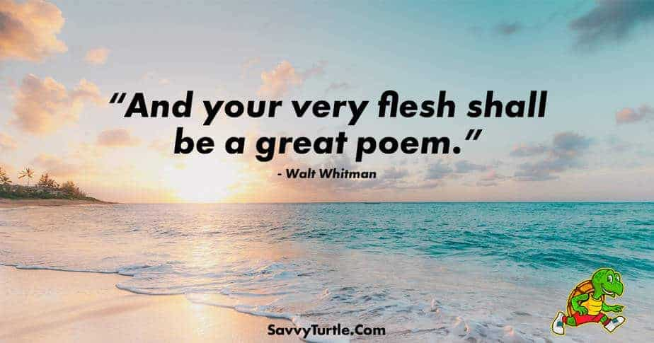 And your very flesh shall be a great poem