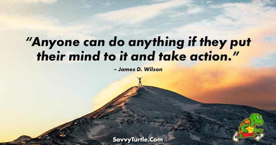 Anyone can do anything if they put their mind to it and take action