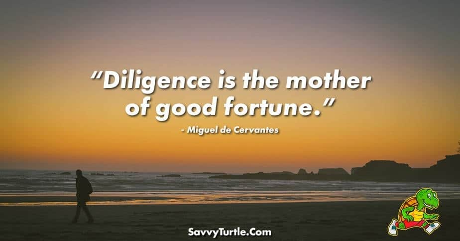 Diligence is the mother of good fortune
