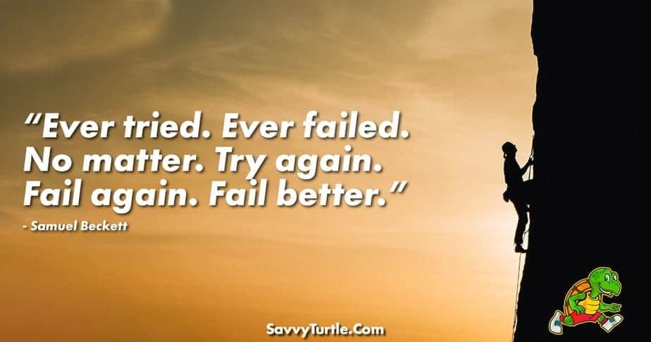 Ever tried Ever failed No matter Try again Fail again