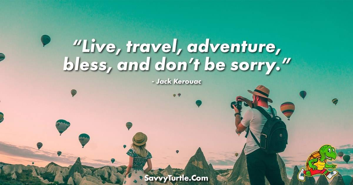 Live travel adventure bless and dont be sorry