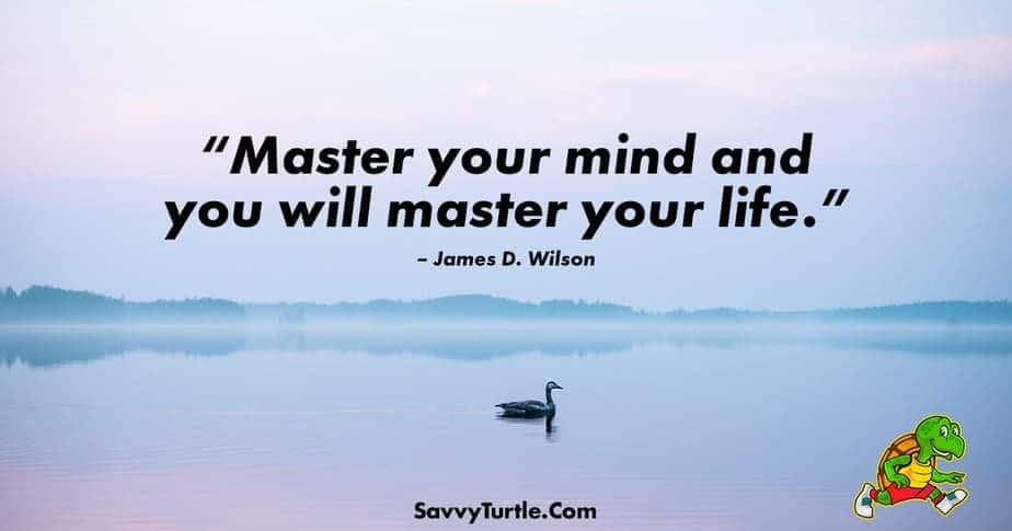 Master your mind and you will master your life