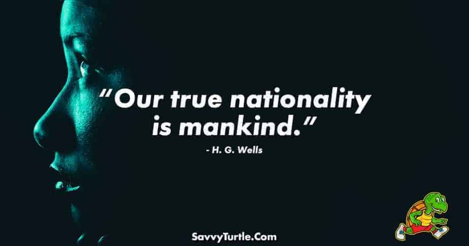 Our true nationality is mankind