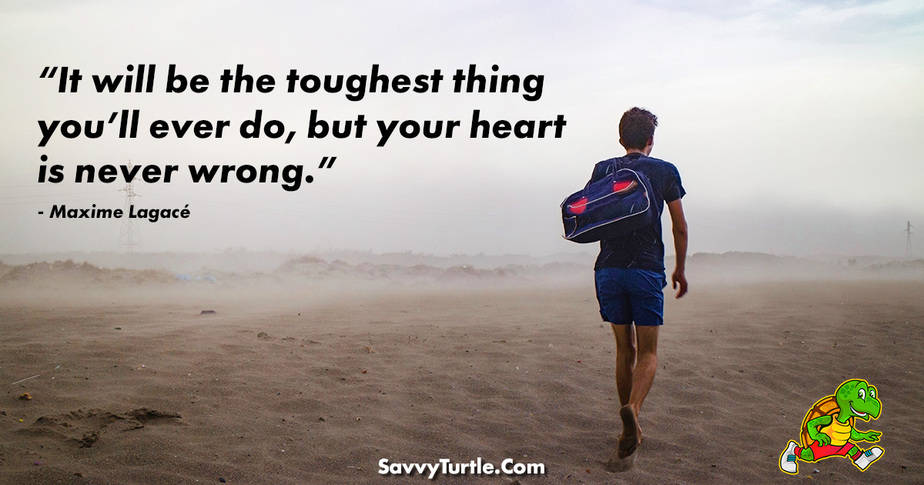 It will be the toughest thing youll ever do