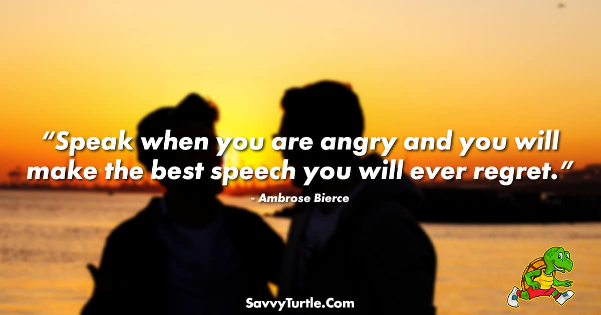 Speak when you are angry and you will make the best
