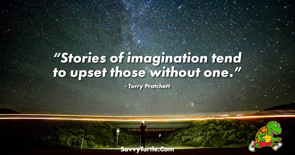 Stories of imagination tend to upset those without one