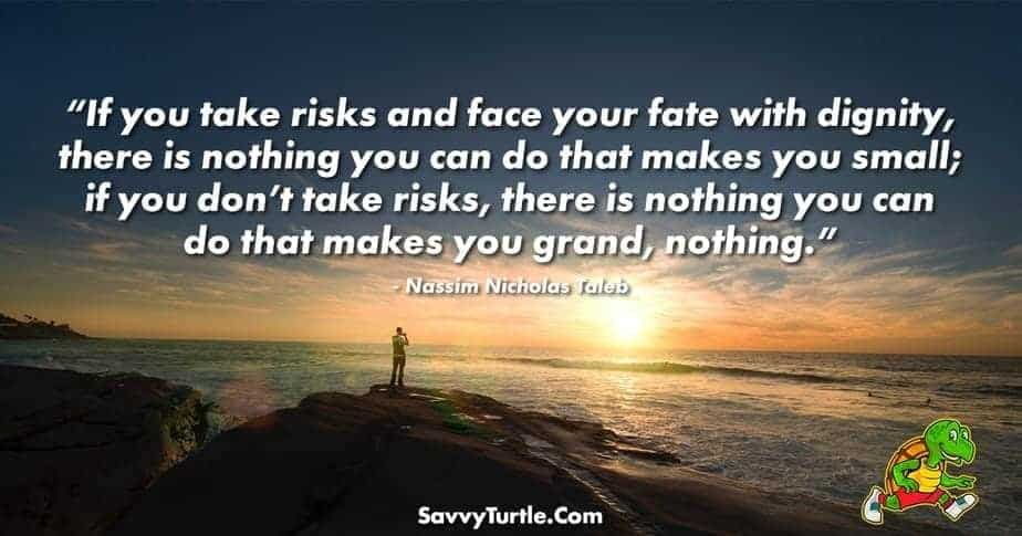 If you take risks and face your fate with dignity